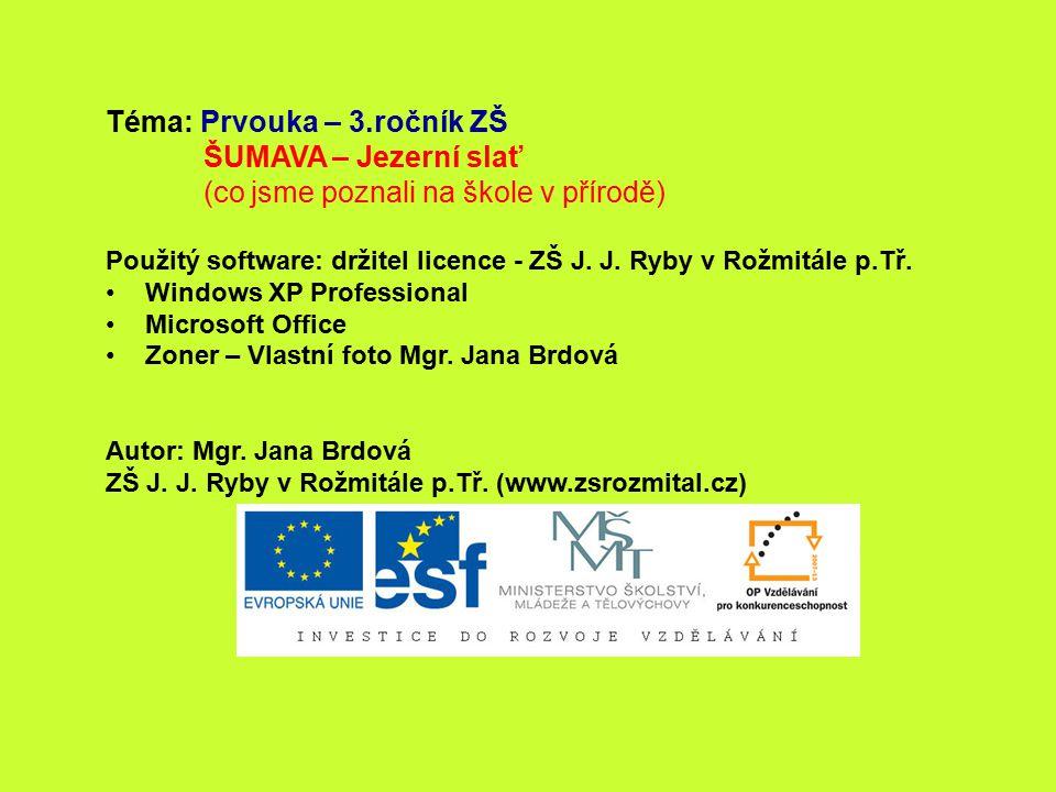 Téma: Prvouka – 3.ročník ZŠ ŠUMAVA – Jezerní slať (co jsme poznali na škole v přírodě) Použitý software: držitel licence - ZŠ J.