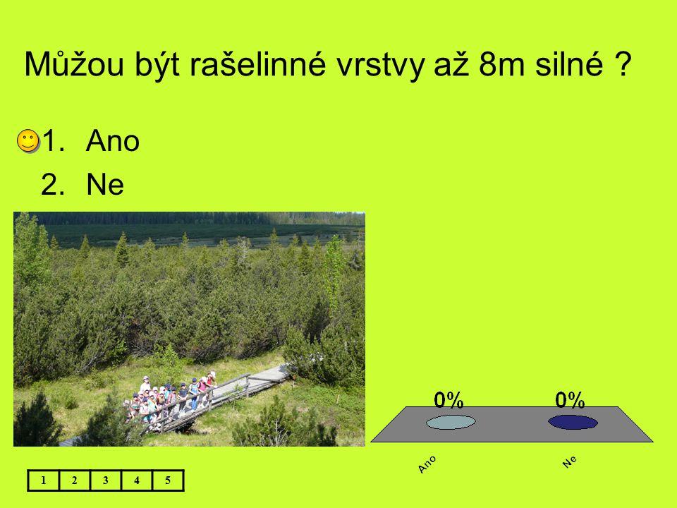 Můžou být rašelinné vrstvy až 8m silné ? 12345 1.Ano 2.Ne