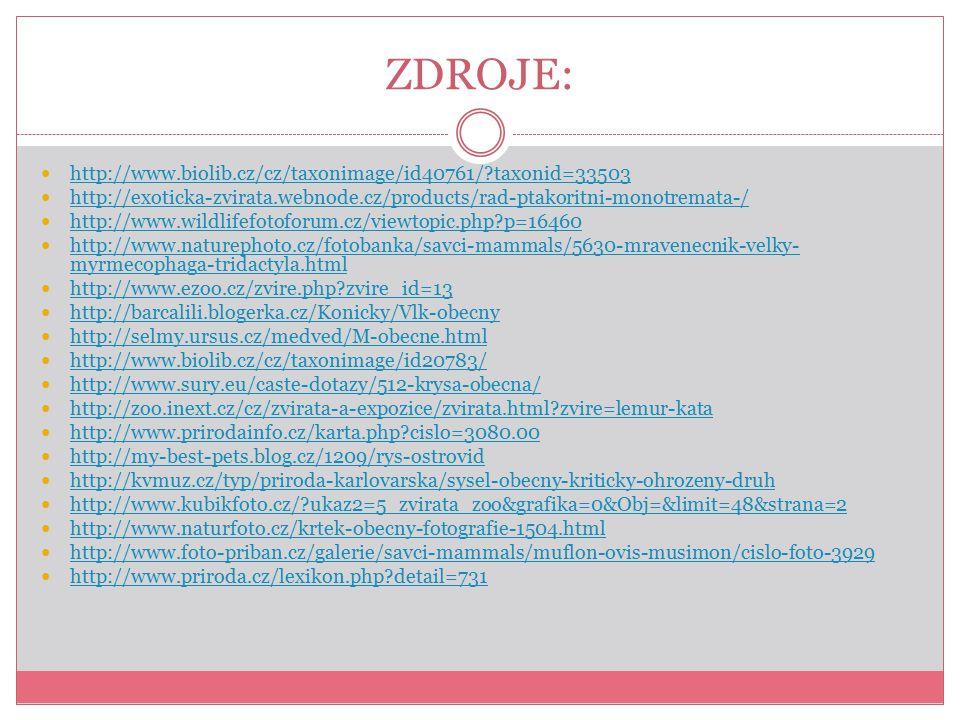 ZDROJE: http://www.biolib.cz/cz/taxonimage/id40761/?taxonid=33503 http://exoticka-zvirata.webnode.cz/products/rad-ptakoritni-monotremata-/ http://www.