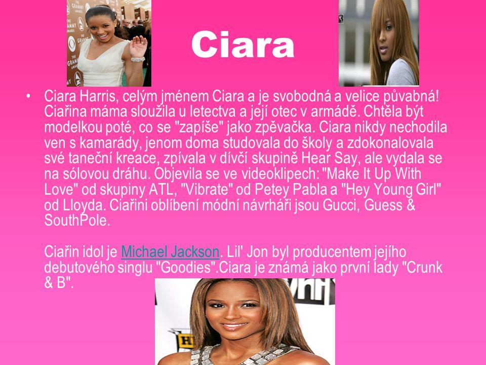 Ciara Ciara Harris, celým jménem Ciara a je svobodná a velice půvabná! Ciařina máma sloužila u letectva a její otec v armádě. Chtěla být modelkou poté