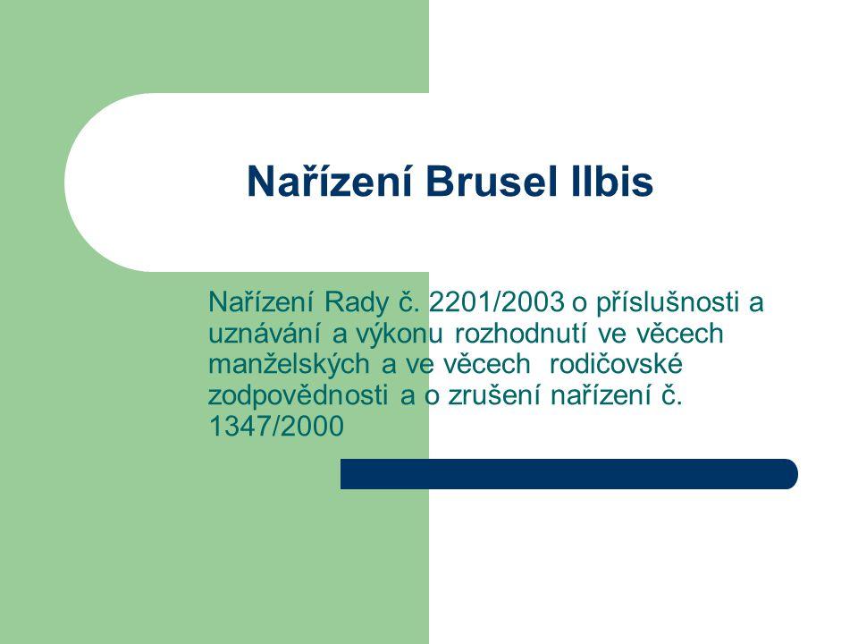 Nařízení Brusel IIbis Nařízení Rady č. 2201/2003 o příslušnosti a uznávání a výkonu rozhodnutí ve věcech manželských a ve věcech rodičovské zodpovědno