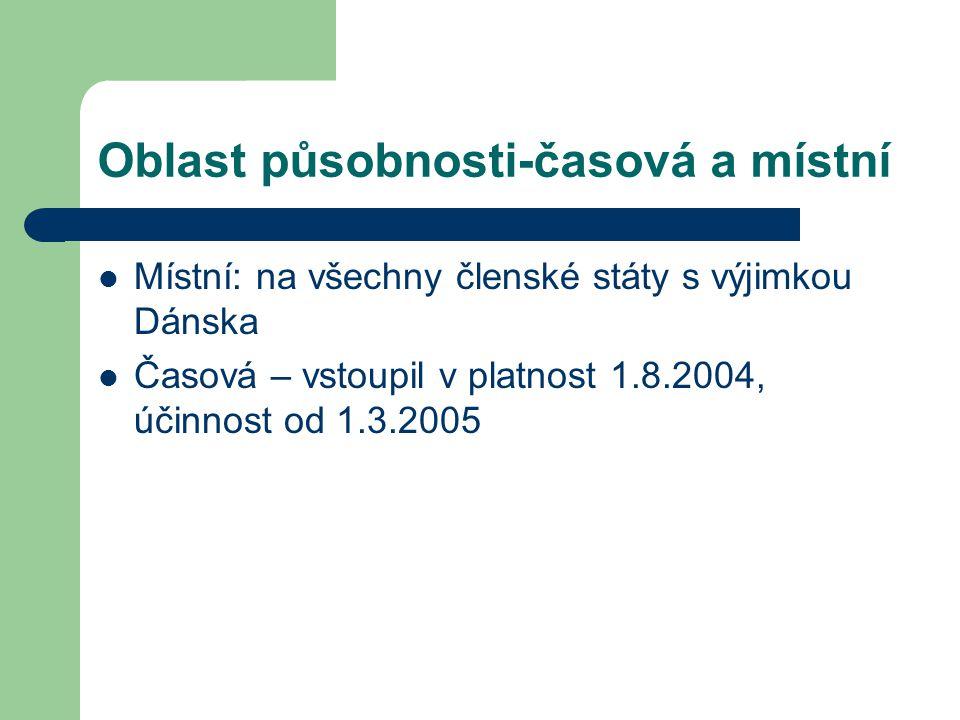 Oblast působnosti-časová a místní Místní: na všechny členské státy s výjimkou Dánska Časová – vstoupil v platnost 1.8.2004, účinnost od 1.3.2005