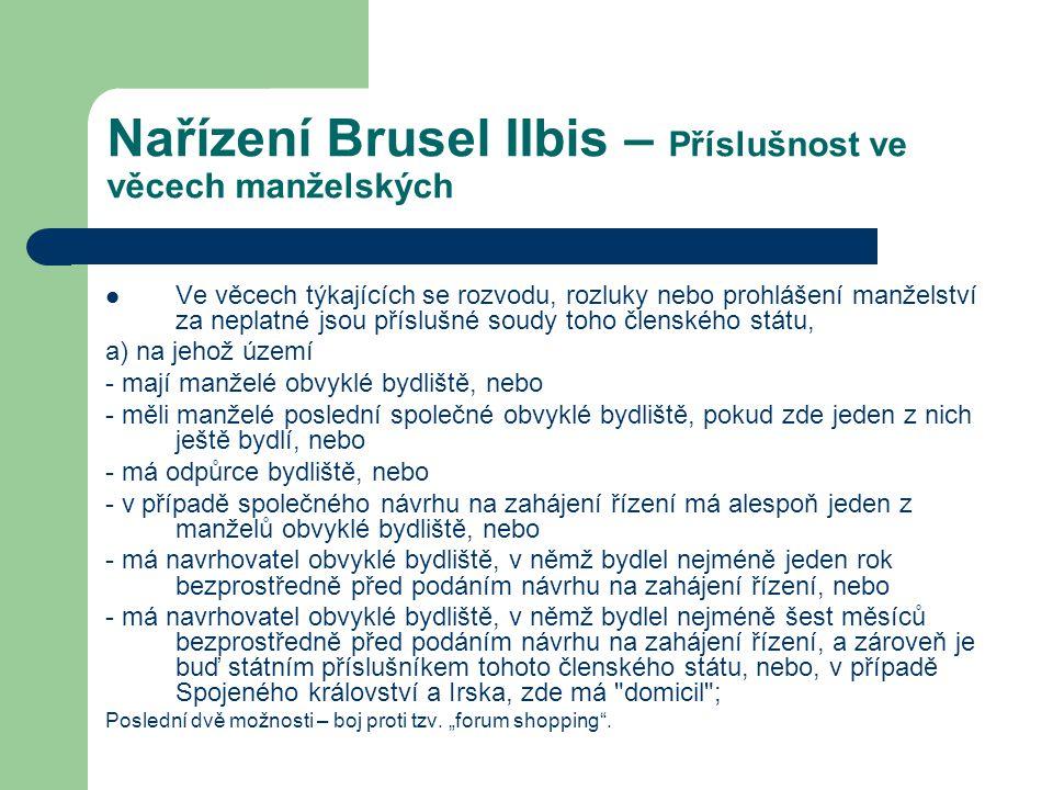 Nařízení Brusel IIbis – Příslušnost ve věcech manželských Ve věcech týkajících se rozvodu, rozluky nebo prohlášení manželství za neplatné jsou přísluš