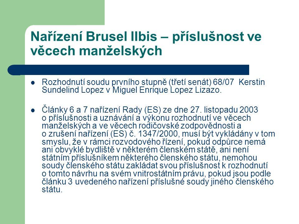 Nařízení Brusel IIbis – příslušnost ve věcech manželských Rozhodnutí soudu prvního stupně (třetí senát) 68/07 Kerstin Sundelind Lopez v Miguel Enrique