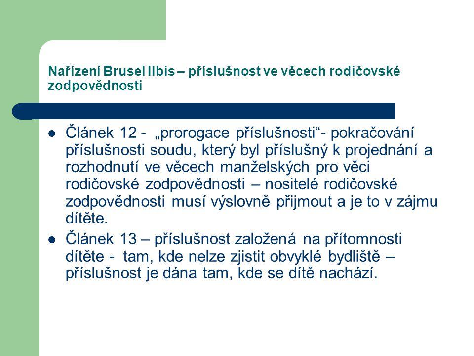 Nařízení Brusel IIbis – příslušnost ve věcech rodičovské zodpovědnosti Článek 14 - Zbytková soudní příslušnost Není-li žádný soud některého členského státu příslušný na základě článků 8 až 13, určí se příslušnost v každém členském státě v souladu s právem tohoto státu.
