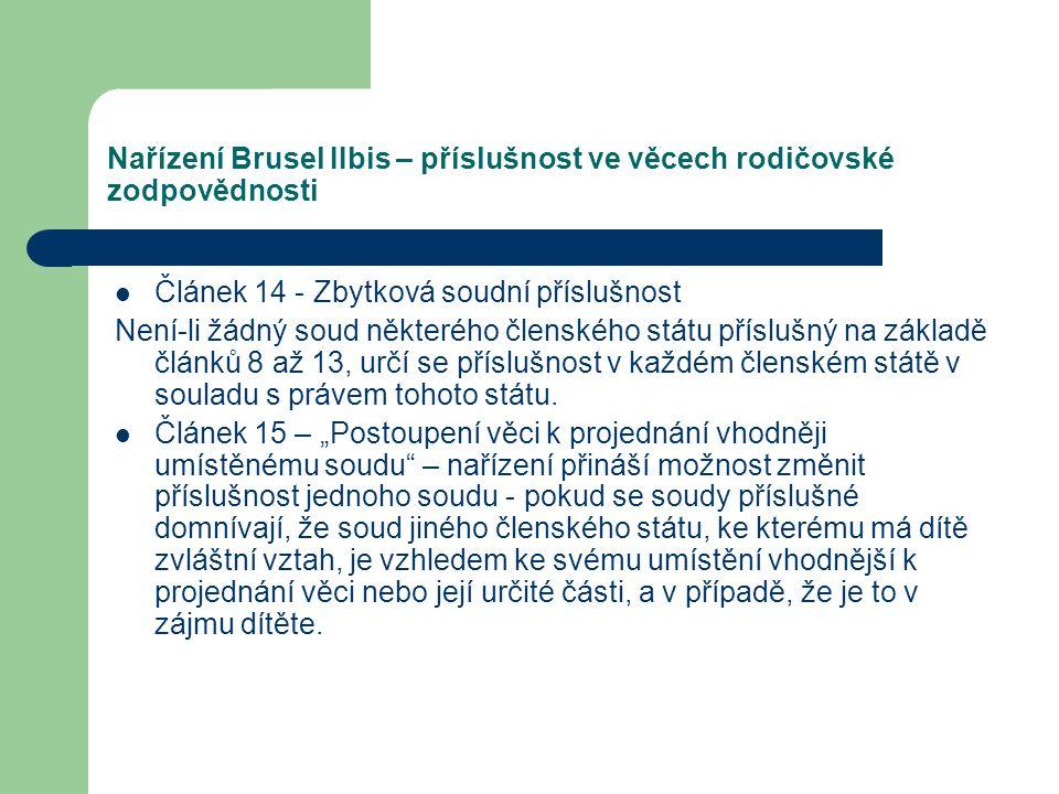 Nařízení Brusel IIbis – příslušnost ve věcech rodičovské zodpovědnosti Článek 14 - Zbytková soudní příslušnost Není-li žádný soud některého členského