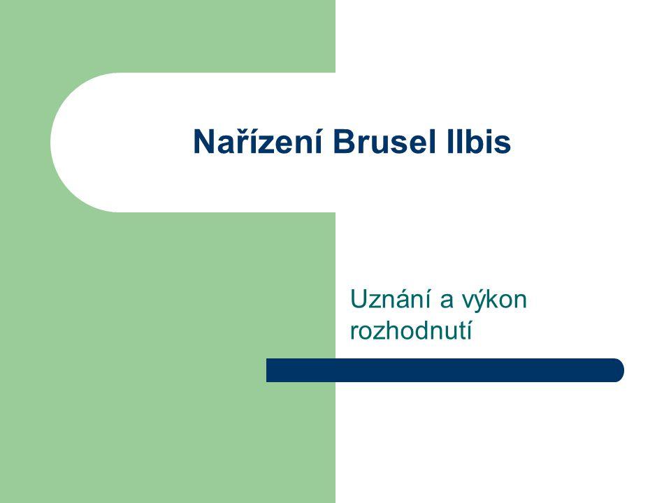 Nařízení Brusel IIbis – uznání a výkon rozhodnutí Principiálně stejný postup jako u Brusel I nařízení : 3 kroky: 1.