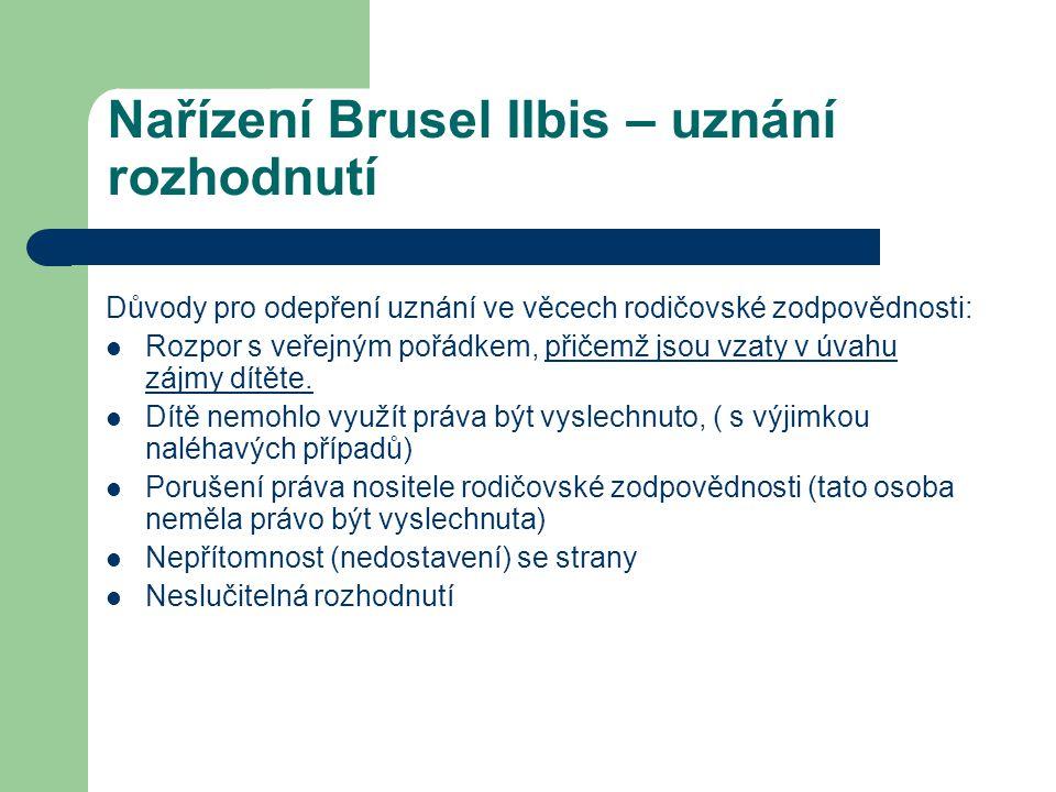Nařízení Brusel IIbis – uznání rozhodnutí Důvody pro odepření uznání ve věcech rodičovské zodpovědnosti: Rozpor s veřejným pořádkem, přičemž jsou vzat