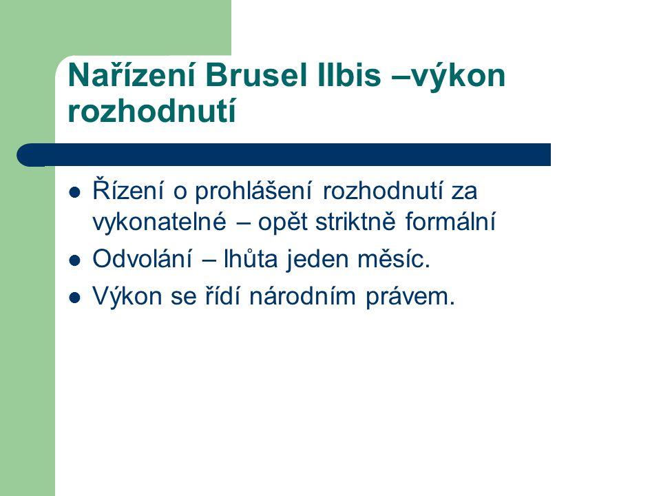 Nařízení Brusel IIbis –výkon rozhodnutí Řízení o prohlášení rozhodnutí za vykonatelné – opět striktně formální Odvolání – lhůta jeden měsíc. Výkon se
