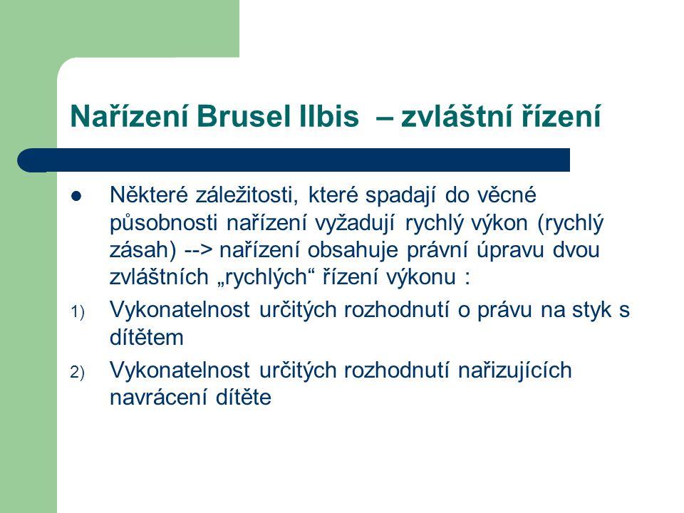 Nařízení Brusel IIbis – zvláštní řízení Právo na styk (článek 41) Právo na styk s dítětem, přiznané vykonatelným rozhodnutím vydaným v jednom členském státě se uznává a je vykonatelné v jiném členském státě bez nutnosti prohlášení vykonatelnosti a bez možnosti námitky proti uznání rozhodnutí, pokud bylo rozhodnutí osvědčeno v členském státě původu v souladu s podmínkami stanovenými nařízením.