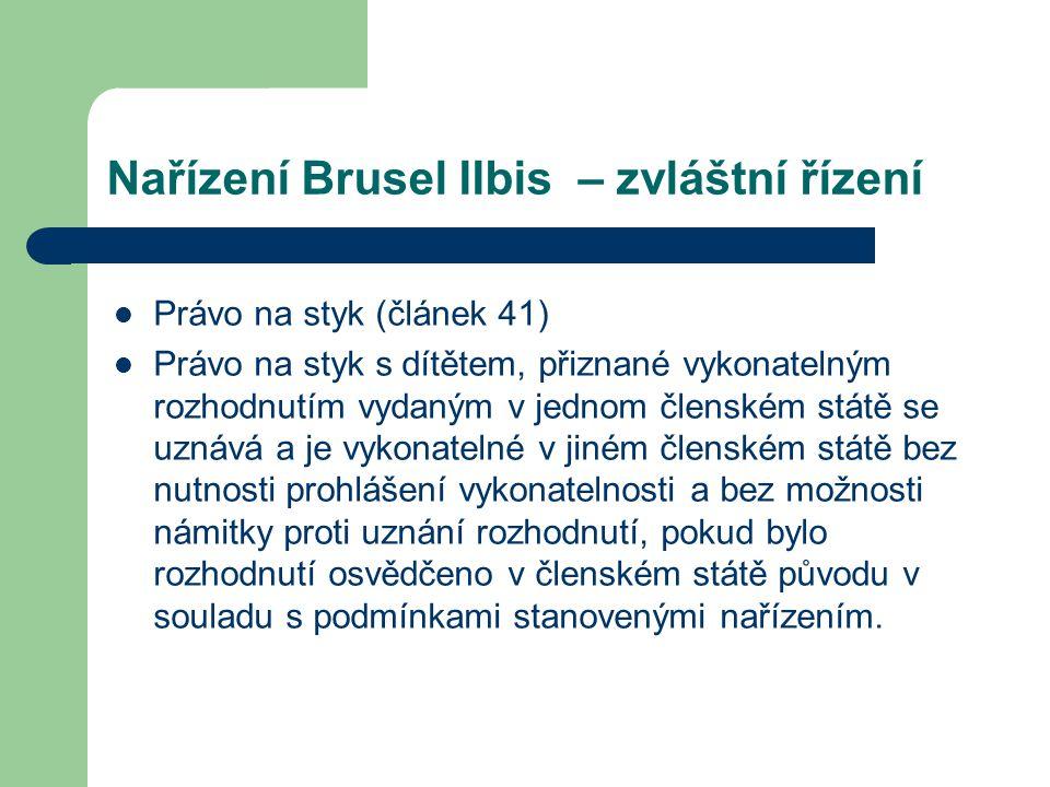 Nařízení Brusel IIbis – zvláštní řízení Původní soudce vystaví osvědčení na jednotném formuláři obsaženém v příloze III (osvědčení týkající se práva na styk s dítětem) pouze, pokud a) v případě vydání rozsudku pro zmeškání byla osoba, která se k řízení nedostavila, písemně vyrozuměna o zahájeném řízení v dostatečném předstihu a takovým způsobem, který by této osobě umožnil přípravu na jednání před soudem, nebo byla osobě písemnost doručena, ale nikoli v souladu s těmito podmínkami, nicméně je zjištěno, že tato osoba rozhodnutí jednoznačným způsobem přijala; b) všechny dotčené strany dostaly příležitost být vyslechnuty, a c) dítě dostalo příležitost být vyslechnuto, pokud nebyl výslech považován za nevhodný s přihlédnutím k jeho věku nebo stupni vyspělosti.