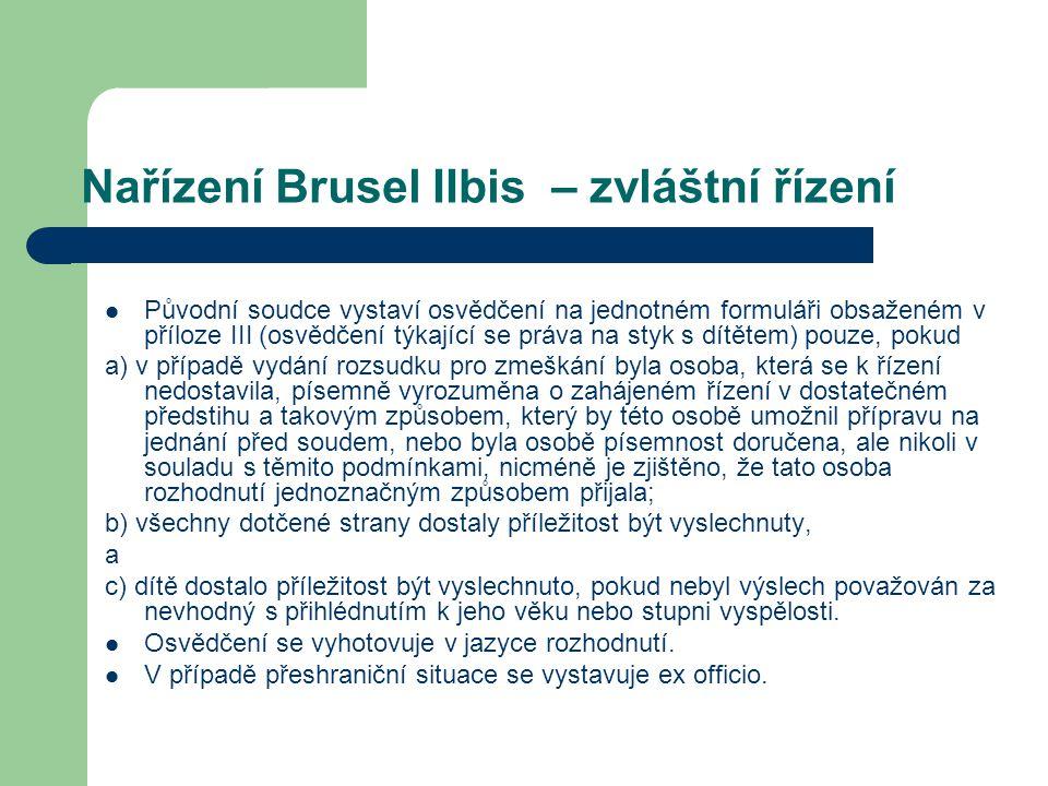 Nařízení Brusel II – zvláštní řízení Navrácení dítěte - článek 42 Vykonatelné rozhodnutí stanovící navrácení dítěte vydané v jednom členském státě se uznává a je vykonatelné v jiném členském státě bez nutnosti prohlášení vykonatelnosti a bez možnosti námitky proti uznání rozhodnutí, pokud bylo rozhodnutí osvědčeno v členském státě původu v souladu nařízením..