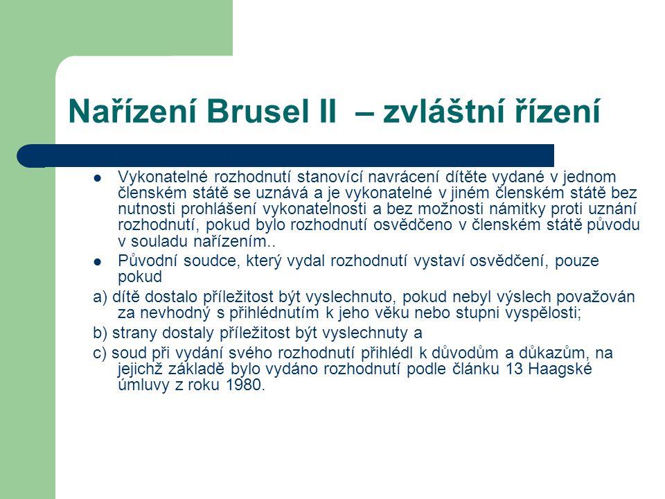 Nařízení Brusel IIbis – zvláštní řízení V případě, že soud nebo jiný orgán přijme opatření k zajištění ochrany dítěte po jeho navrácení do státu jeho obvyklého bydliště, obsahuje osvědčení údaje o těchto opatřeních.