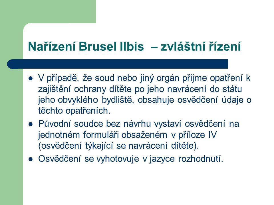 Nařízení Brusel IIbis – zvláštní řízení V případě, že soud nebo jiný orgán přijme opatření k zajištění ochrany dítěte po jeho navrácení do státu jeho