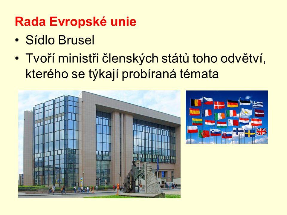 Rada Evropské unie Sídlo Brusel Tvoří ministři členských států toho odvětví, kterého se týkají probíraná témata