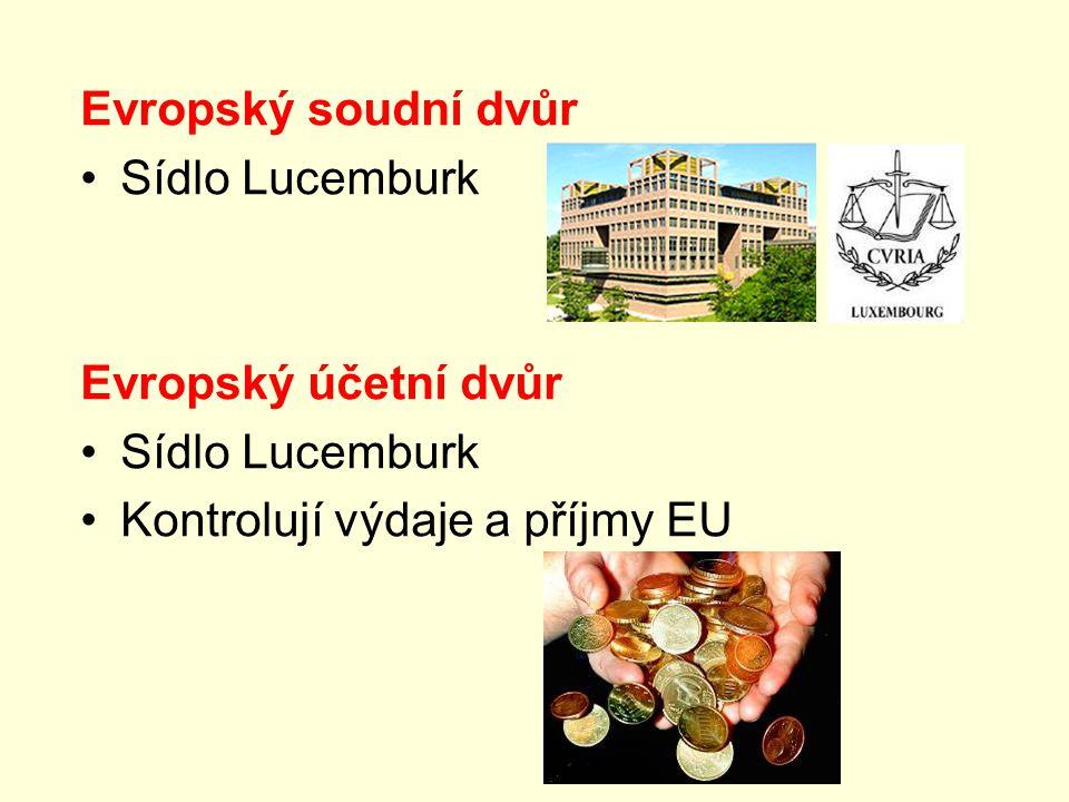 Evropský soudní dvůr Sídlo Lucemburk Evropský účetní dvůr Sídlo Lucemburk Kontrolují výdaje a příjmy EU