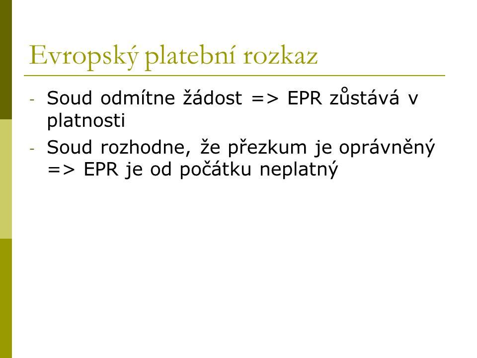Evropský platební rozkaz - Soud odmítne žádost => EPR zůstává v platnosti - Soud rozhodne, že přezkum je oprávněný => EPR je od počátku neplatný