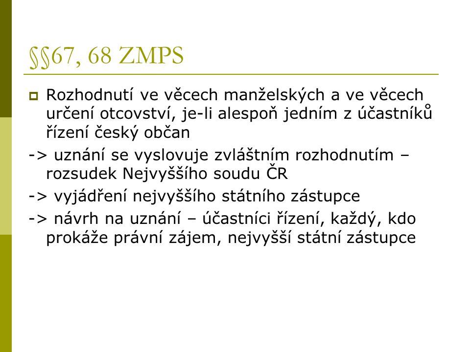 §§67, 68 ZMPS  Rozhodnutí ve věcech manželských a ve věcech určení otcovství, je-li alespoň jedním z účastníků řízení český občan -> uznání se vyslov