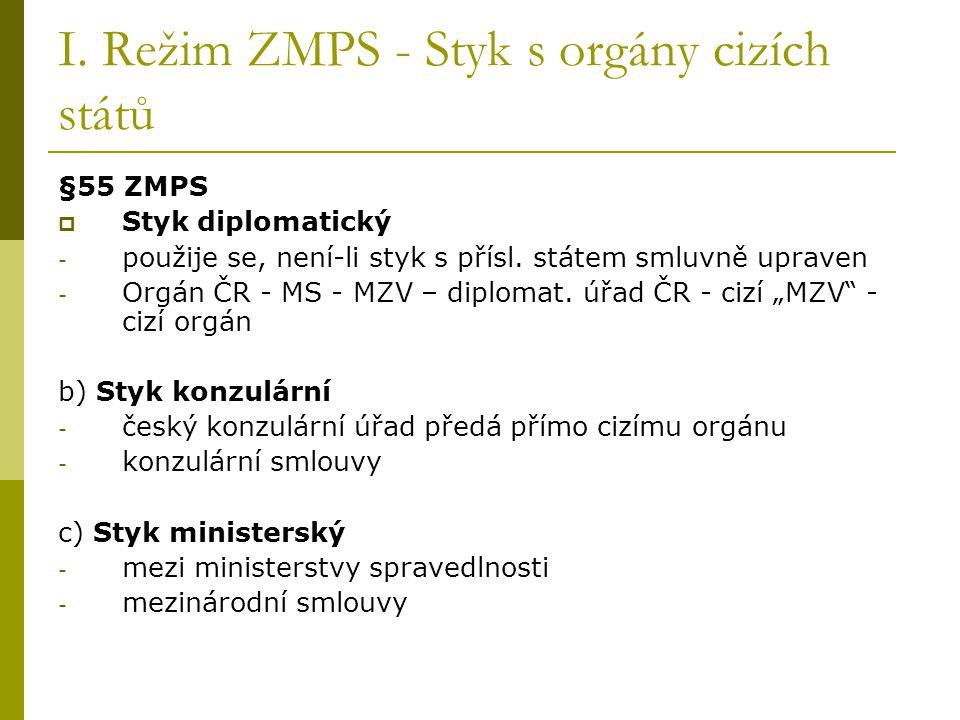 I. Režim ZMPS - Styk s orgány cizích států §55 ZMPS  Styk diplomatický - použije se, není-li styk s přísl. státem smluvně upraven - Orgán ČR - MS - M