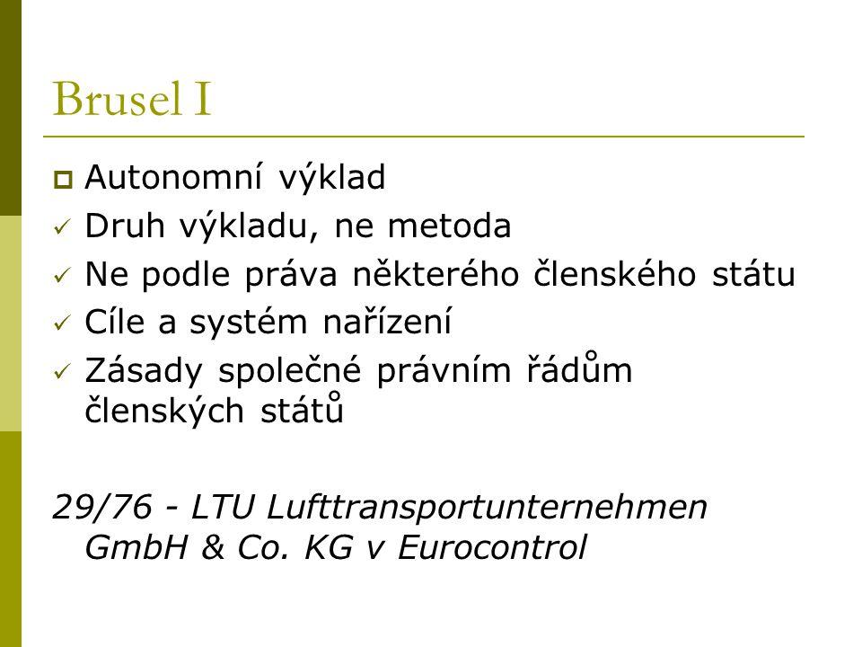 Brusel I  Autonomní výklad Druh výkladu, ne metoda Ne podle práva některého členského státu Cíle a systém nařízení Zásady společné právním řádům člen