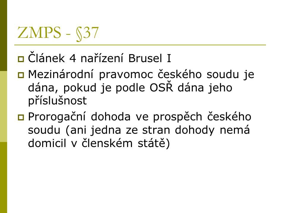 ZMPS - §37  Článek 4 nařízení Brusel I  Mezinárodní pravomoc českého soudu je dána, pokud je podle OSŘ dána jeho příslušnost  Prorogační dohoda ve