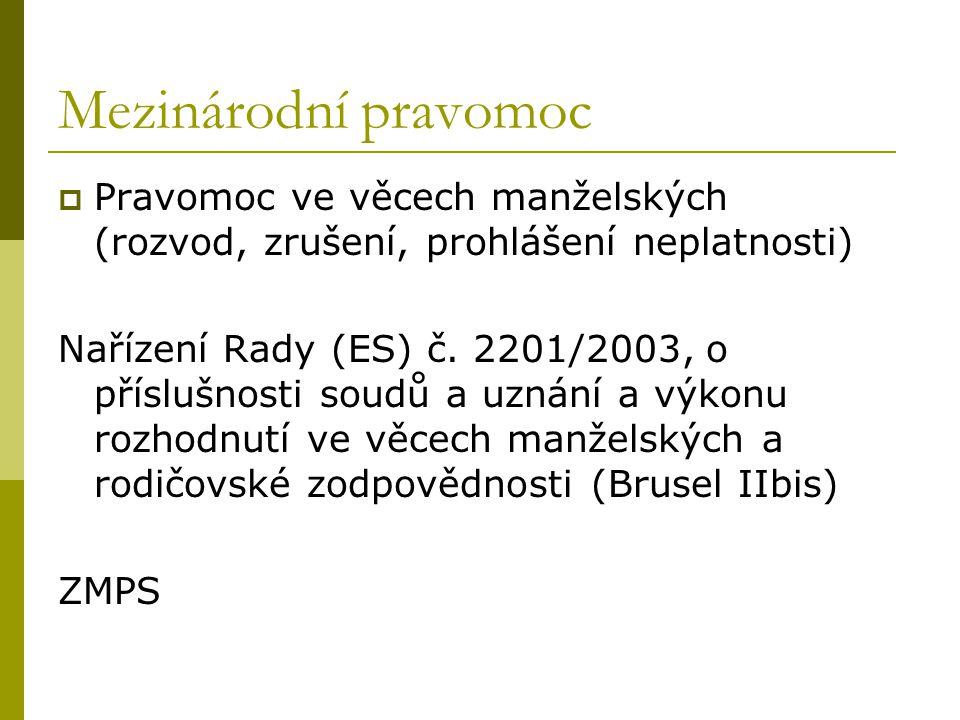 Mezinárodní pravomoc  Pravomoc ve věcech manželských (rozvod, zrušení, prohlášení neplatnosti) Nařízení Rady (ES) č. 2201/2003, o příslušnosti soudů