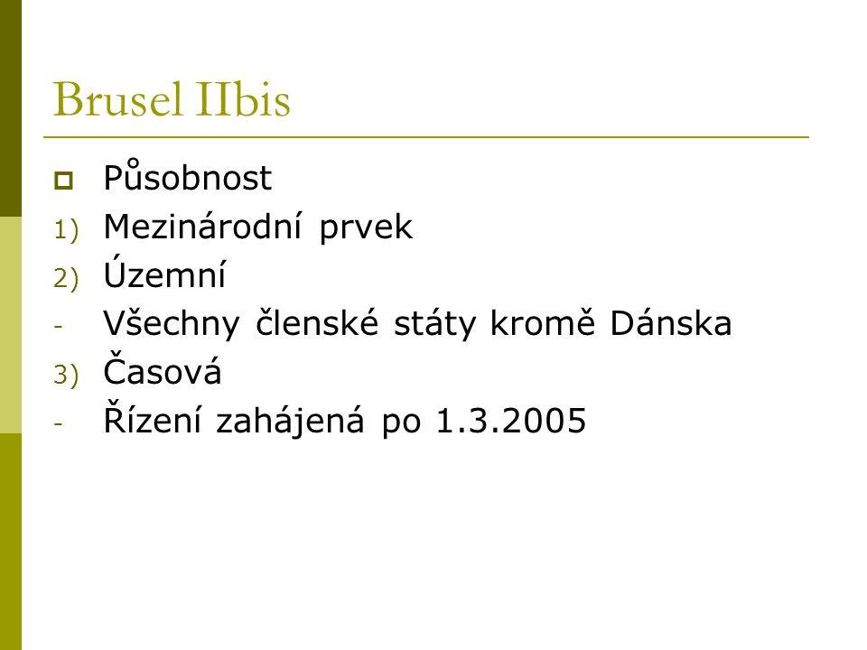 Brusel IIbis  Působnost 1) Mezinárodní prvek 2) Územní - Všechny členské státy kromě Dánska 3) Časová - Řízení zahájená po 1.3.2005