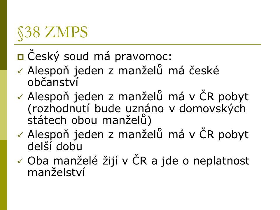 §38 ZMPS  Český soud má pravomoc: Alespoň jeden z manželů má české občanství Alespoň jeden z manželů má v ČR pobyt (rozhodnutí bude uznáno v domovský