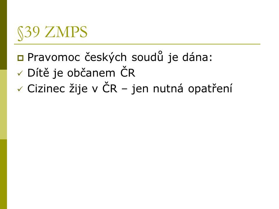 §39 ZMPS  Pravomoc českých soudů je dána: Dítě je občanem ČR Cizinec žije v ČR – jen nutná opatření