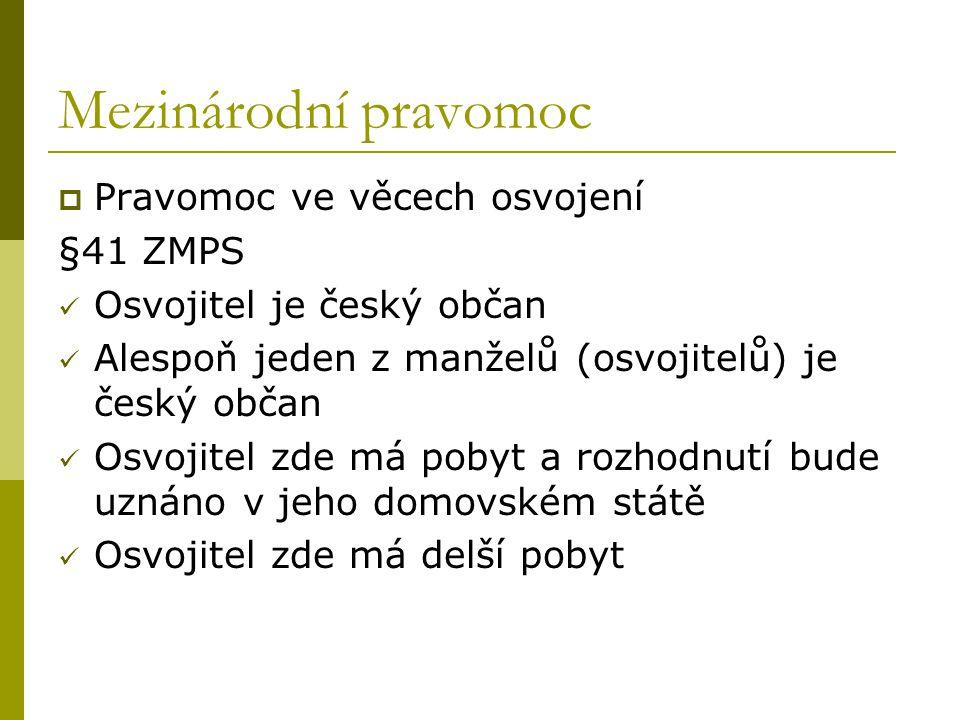 Mezinárodní pravomoc  Pravomoc ve věcech osvojení §41 ZMPS Osvojitel je český občan Alespoň jeden z manželů (osvojitelů) je český občan Osvojitel zde