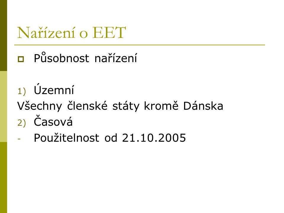 Nařízení o EET  Působnost nařízení 1) Územní Všechny členské státy kromě Dánska 2) Časová - Použitelnost od 21.10.2005