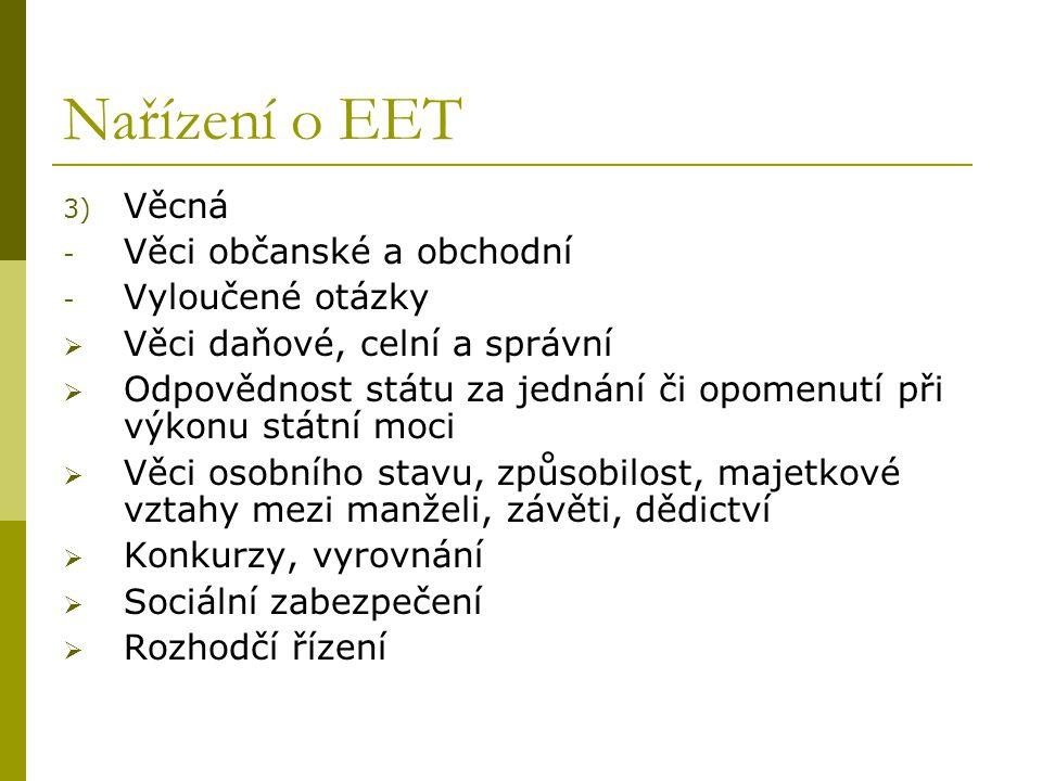 Nařízení o EET 3) Věcná - Věci občanské a obchodní - Vyloučené otázky  Věci daňové, celní a správní  Odpovědnost státu za jednání či opomenutí při v