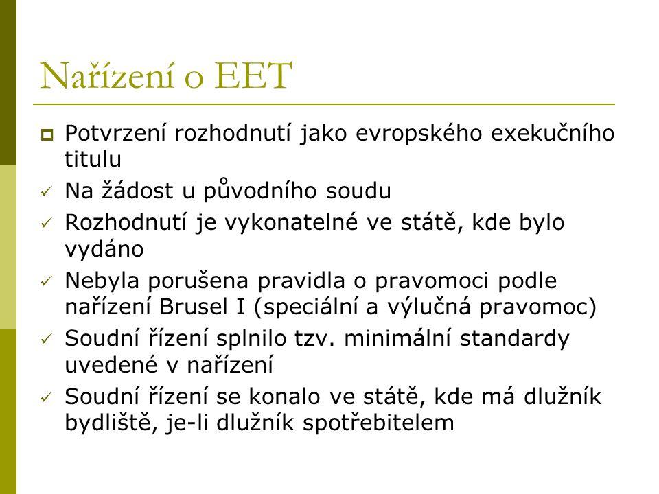 Nařízení o EET  Potvrzení rozhodnutí jako evropského exekučního titulu Na žádost u původního soudu Rozhodnutí je vykonatelné ve státě, kde bylo vydán