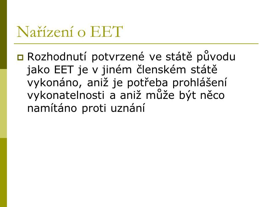 Nařízení o EET  Rozhodnutí potvrzené ve státě původu jako EET je v jiném členském státě vykonáno, aniž je potřeba prohlášení vykonatelnosti a aniž mů