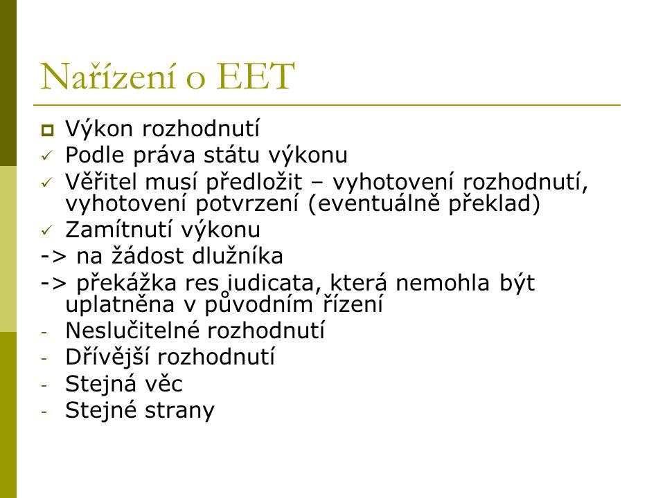 Nařízení o EET  Výkon rozhodnutí Podle práva státu výkonu Věřitel musí předložit – vyhotovení rozhodnutí, vyhotovení potvrzení (eventuálně překlad) Z