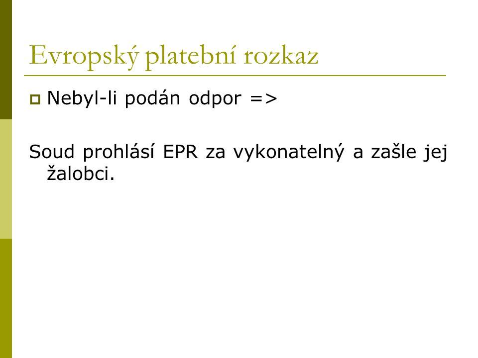 Evropský platební rozkaz  Nebyl-li podán odpor => Soud prohlásí EPR za vykonatelný a zašle jej žalobci.