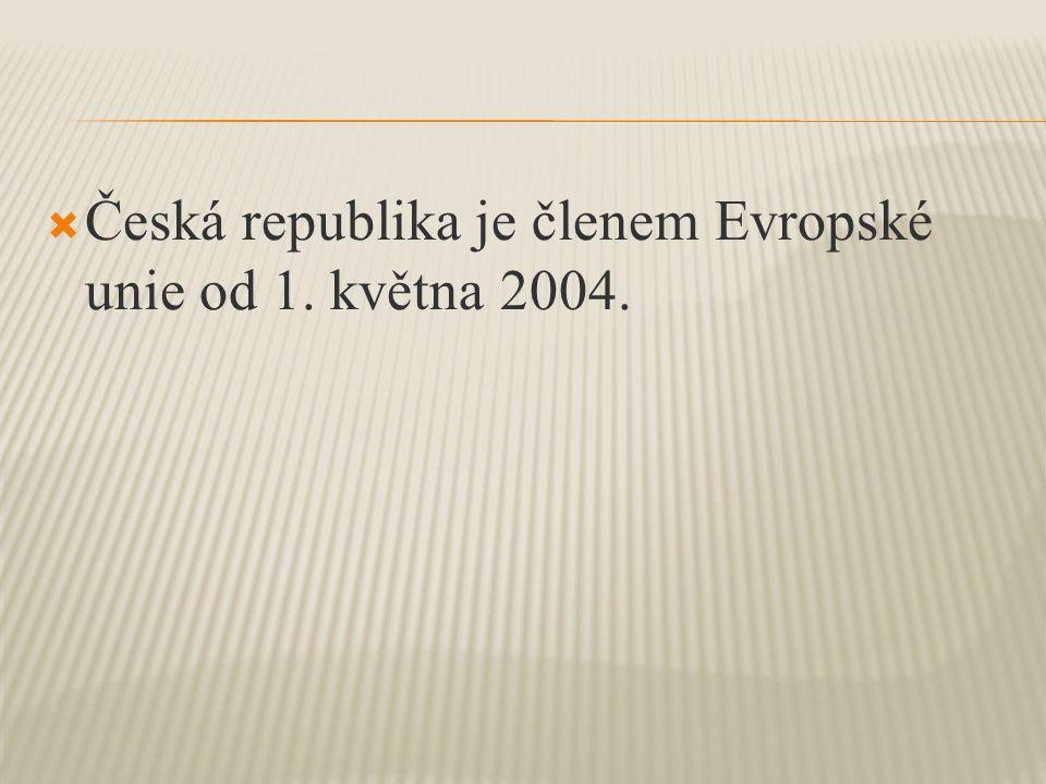  Česká republika je členem Evropské unie od 1. května 2004.