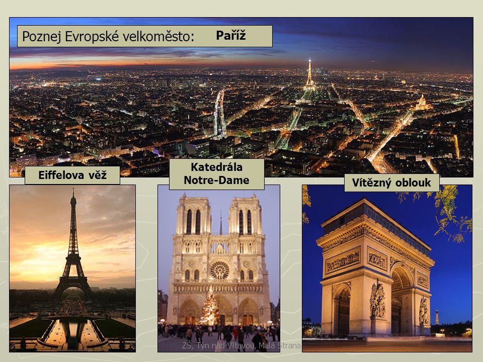 Poznej Evropské velkoměsto: Paříž Eiffelova věž Katedrála Notre-Dame Vítězný oblouk ZŠ, Týn nad Vltavou, Malá Strana