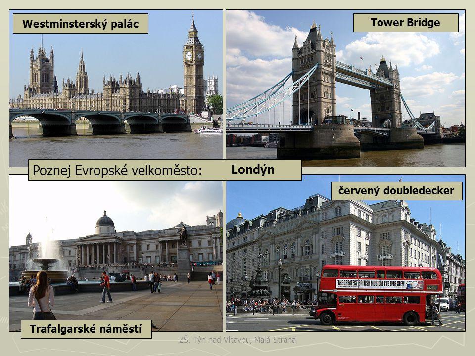 Poznej Evropské velkoměsto: Londýn Trafalgarské náměstí červený doubledecker Tower Bridge Westminsterský palác ZŠ, Týn nad Vltavou, Malá Strana