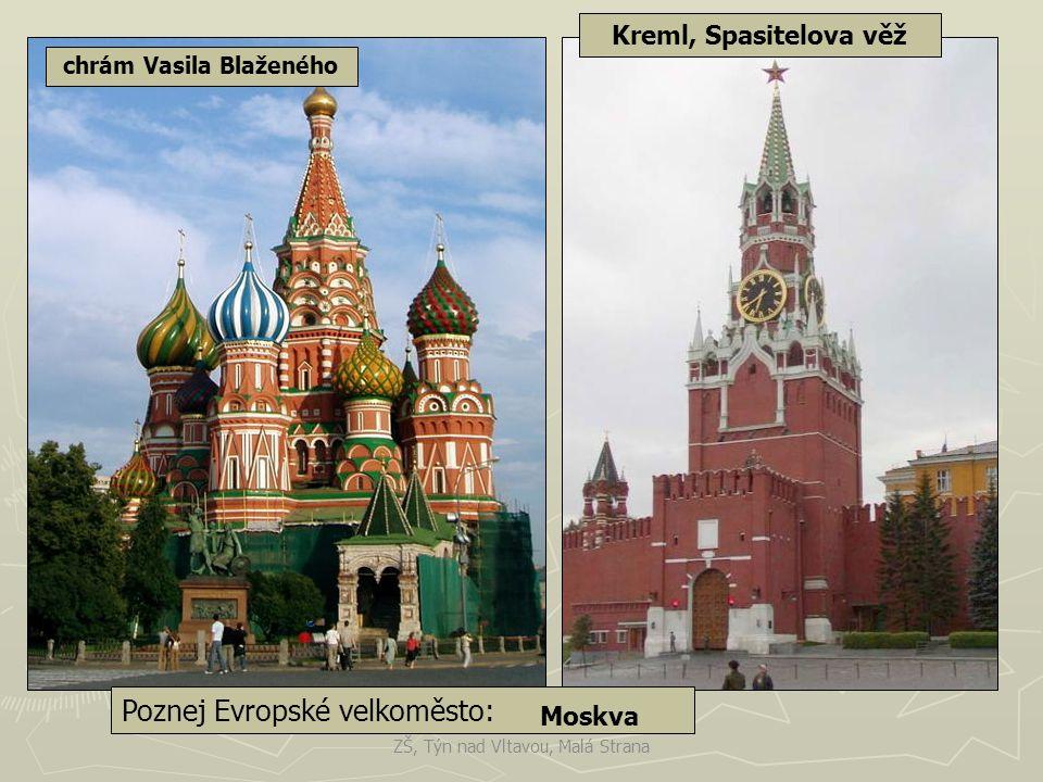 Poznej Evropské velkoměsto: Moskva chrám Vasila Blaženého Kreml, Spasitelova věž ZŠ, Týn nad Vltavou, Malá Strana