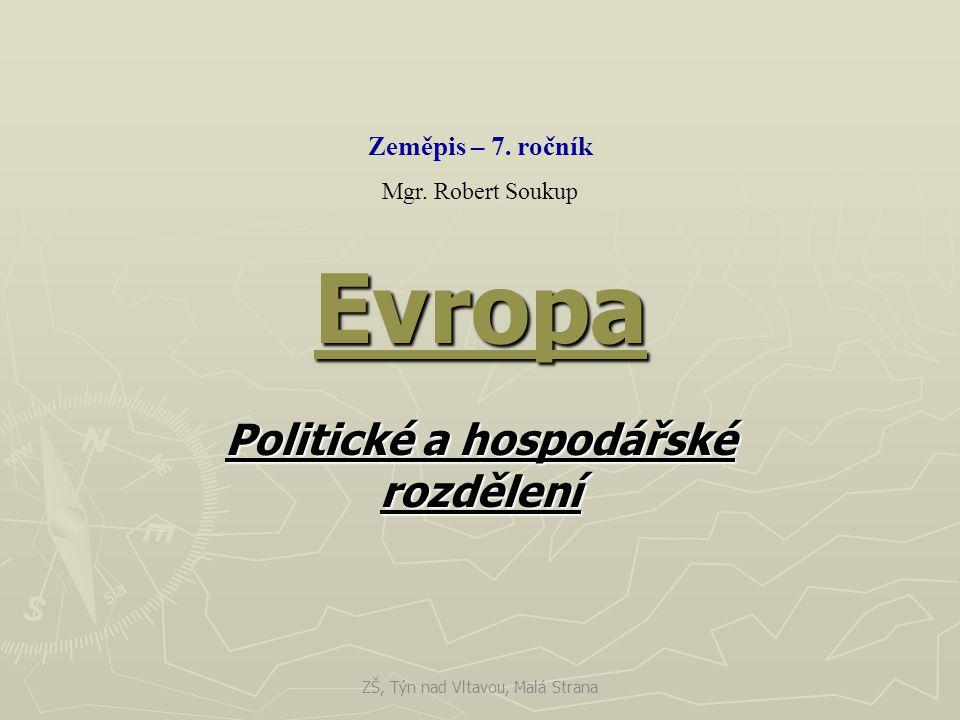 Evropa Politické a hospodářské rozdělení Zeměpis – 7. ročník Mgr. Robert Soukup ZŠ, Týn nad Vltavou, Malá Strana