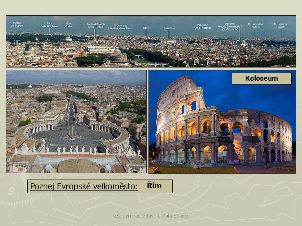 Poznej Evropské velkoměsto: Řím Koloseum ZŠ, Týn nad Vltavou, Malá Strana