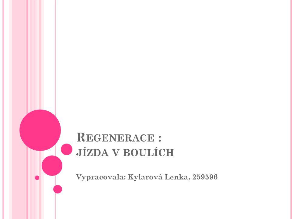 R EGENERACE : JÍZDA V BOULÍCH Vypracovala: Kylarová Lenka, 259596