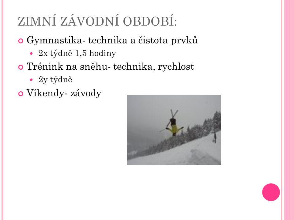 ZIMNÍ ZÁVODNÍ OBDOBÍ: Gymnastika- technika a čistota prvků 2x týdně 1,5 hodiny Trénink na sněhu- technika, rychlost 2y týdně Víkendy- závody
