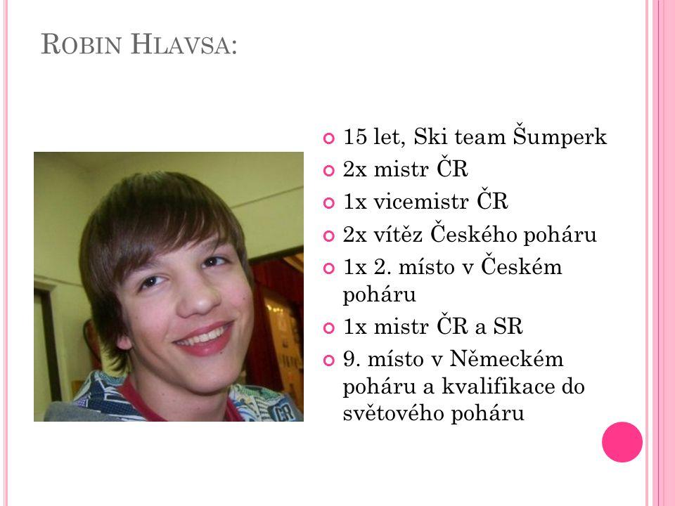 R OBIN H LAVSA : 15 let, Ski team Šumperk 2x mistr ČR 1x vicemistr ČR 2x vítěz Českého poháru 1x 2.