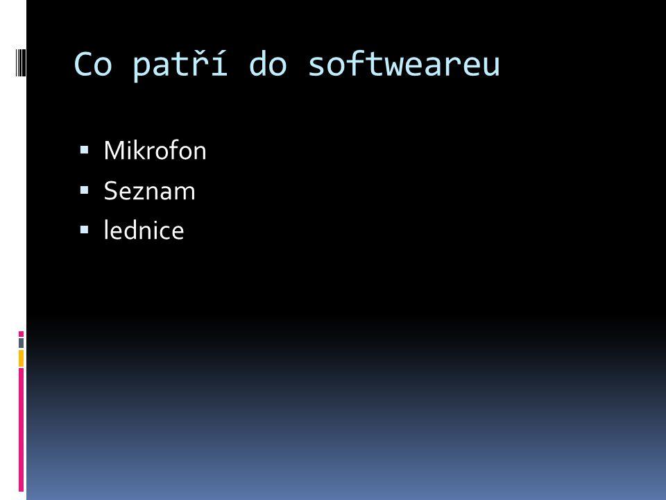 Co patří do softweareu  Mikrofon  Seznam  lednice
