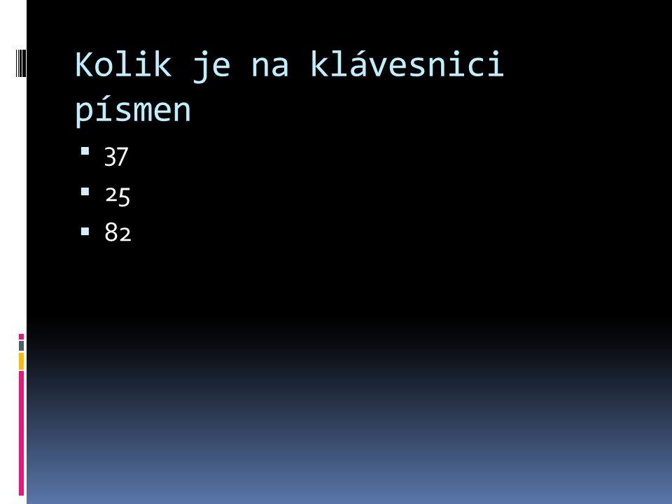 Kolik je na klávesnici písmen  37  25  82