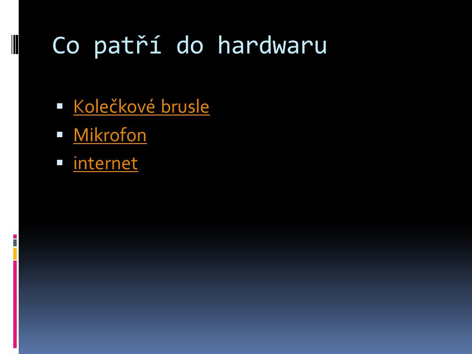 Co patří do hardwaru  Kolečkové brusle Kolečkové brusle  Mikrofon Mikrofon  internet internet