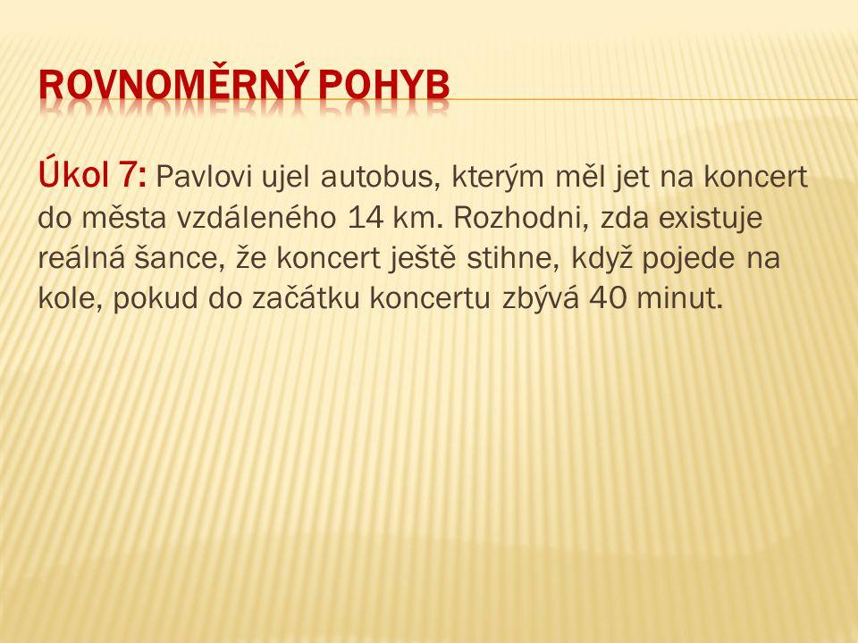 Úkol 7: Pavlovi ujel autobus, kterým měl jet na koncert do města vzdáleného 14 km. Rozhodni, zda existuje reálná šance, že koncert ještě stihne, když