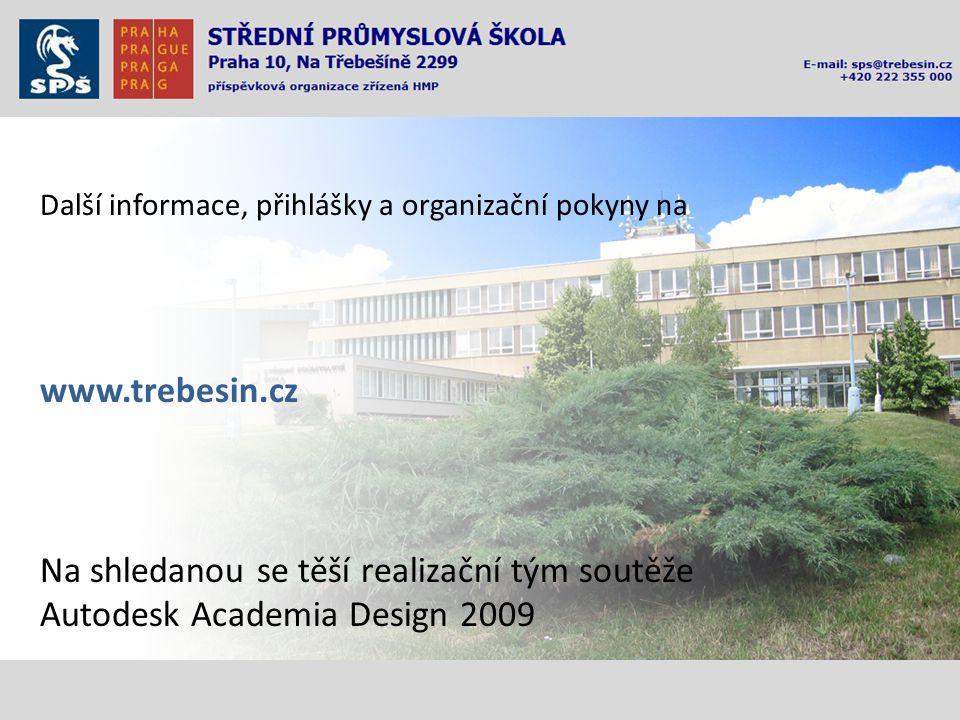 Další informace, přihlášky a organizační pokyny na www.trebesin.cz Na shledanou se těší realizační tým soutěže Autodesk Academia Design 2009